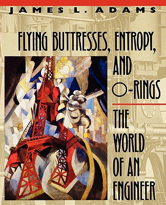 Flying Buttresses, Entropy, and O-Rings By Adams, James L.