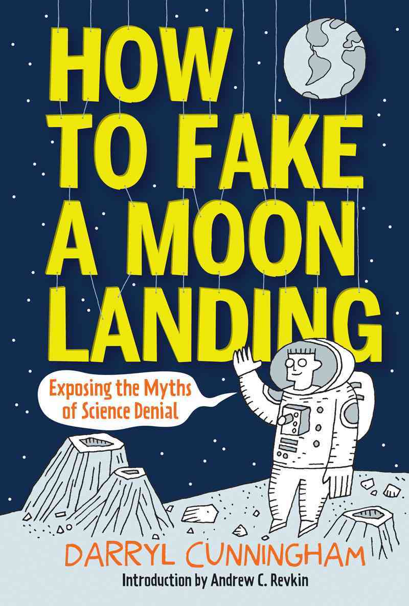 How to Fake a Moon Landing By Cunningham, Darryl/ Revkin, Andrew C. (INT)